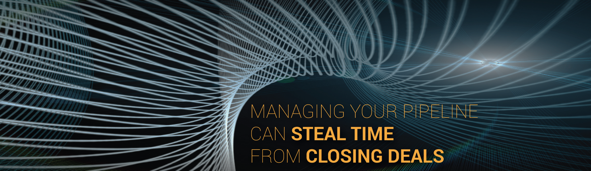 Managing Your Pipeline Can STEAL TIME from Closing Deals